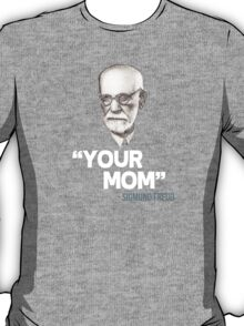 """Your Mom"" - Sigmund Freud Quote T-Shirt"