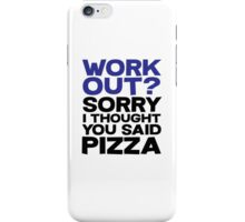Work out? Sorry I thought you said pizza iPhone Case/Skin