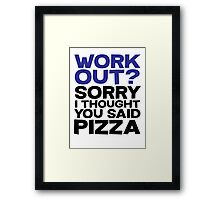 Work out? Sorry I thought you said pizza Framed Print