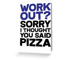 Work out? Sorry I thought you said pizza Greeting Card