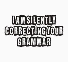 I am silently correcting your grammar by SlubberBub