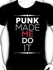 PUNK MADE ME DO IT T-Shirt