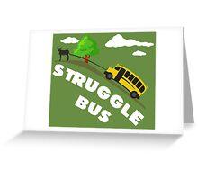 Struggle Bus Greeting Card