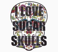 I Love Sugar Skulls by spookydooky
