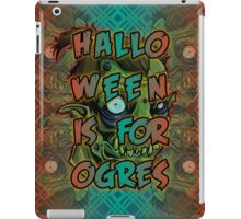 Halloween is for Ogres iPad Case/Skin
