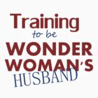 Training to be Wonder Woman's Husband by Liz Staley