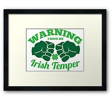 WARNING I have an IRISH TEMPER! Framed Print