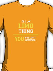 It's A LIMO thing, you wouldn't understand !! T-Shirt