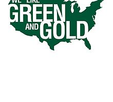 WE LIKE GREEN and GOLD by gstrehlow2011