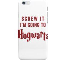 Screw It I'm Going To Hogwarts iPhone Case/Skin