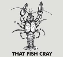 That Fish Cray by Primotees