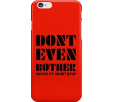 DONT BOTHER - RED iPhone Case/Skin