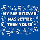 My Bar Mitzva Was Better Than Yours by nicwise