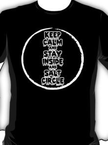 Keep Calm and Stay Inside the Salt Circle T-Shirt