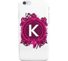 FOR HER - K iPhone Case/Skin