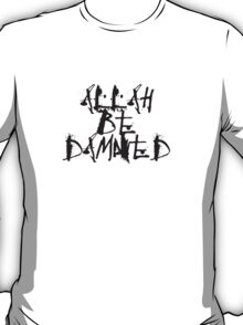 Allah Be Damned–style 2 (Light Shirt) T-Shirt