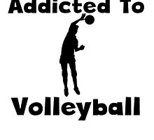 Addicted To Volleyball by kwg2200