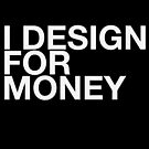 I DESIGN FOR MONEY 2 by erospsyche