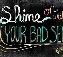 Shine On With Your Bad Self by joyfulroots