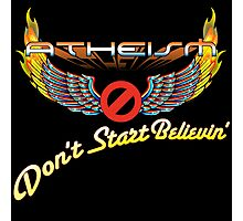 ATHEISM - Don't Start Believin'! Photographic Print