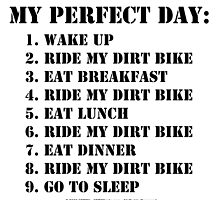 My Perfect Day: Ride My Dirt Bike - Black Text by cmmei