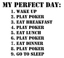 My Perfect Day: Play Poker - Black Text by cmmei