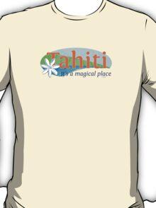 Tahiti, it's a magical place T-Shirt
