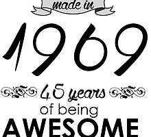 Made in 1969... 45 Years of being Awesome by inkedcreatively