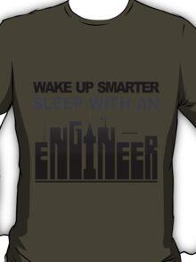 Wake Up Smarter... Sleep with an Engineer !! T-Shirt