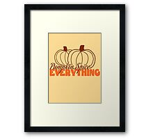 Pumpkin Spice Everything! Framed Print