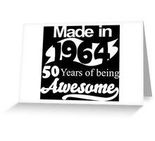 Made in 1964... 50 Years of being Awesome Greeting Card