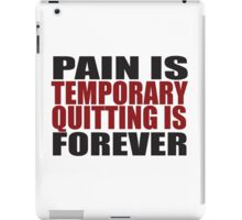 Pain is Temporary, Quitting is Forever iPad Case/Skin
