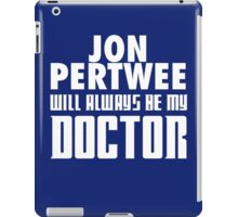 Doctor Who - Jon Pertwee will always be my Doctor iPad Case/Skin