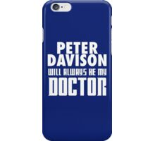 Doctor Who - Peter Davison will always be my Doctor iPhone Case/Skin