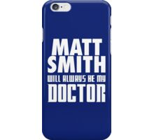 Doctor Who - Matt Smith will always be my Doctor iPhone Case/Skin
