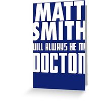 Doctor Who - Matt Smith will always be my Doctor Greeting Card