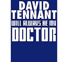 Doctor Who - David Tennant will always be my Doctor Photographic Print
