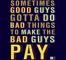 SOMETIMES GOOD GUYS GOTTA DO BAD THINGS TO MAKE THE BAD GUYS PAY. by ShubhangiK