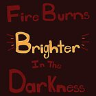 Fire Burns Brighter by Ian A.