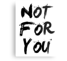 Not For You Metal Print