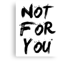 Not For You Canvas Print
