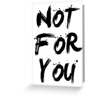 Not For You Greeting Card