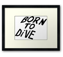 Born to Dive Framed Print