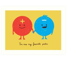 You are my favorite proton Art Print