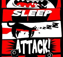 Eat Sleep Attack! by papabuju