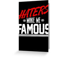 Haters make me famous Greeting Card