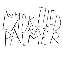 WHO KILLED LAURA PALMER?? by newhall