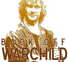Back off Warchild - SERIOUSLY by kellyhogaboom