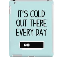 It's cold out there every day iPad Case/Skin