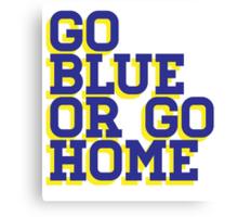 Go Blue or Go Home Canvas Print